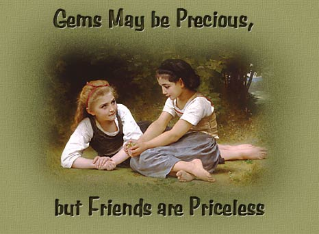 Friends Are Precious Gems writtn by Linda Begley with love and brought to you from alighthouse.com with love.........................