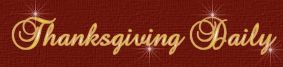 Thanksgiving Daily written by Linda Begley with love and brought to you from alighthouse.com with love............