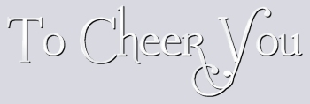 To Cheer You........