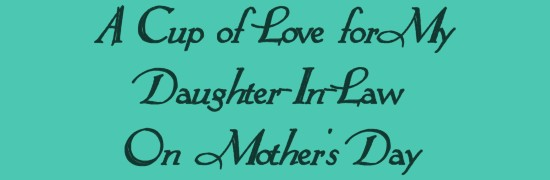 For My Daughter-In-Law On Mother's Day......
