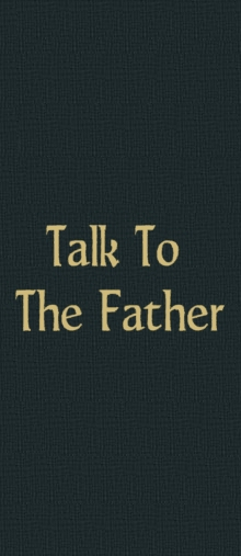 Talk to The Father.........