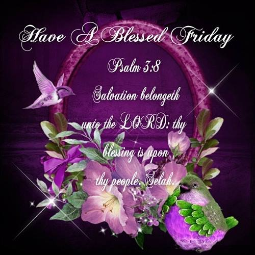 Have a Blessed Friday .......