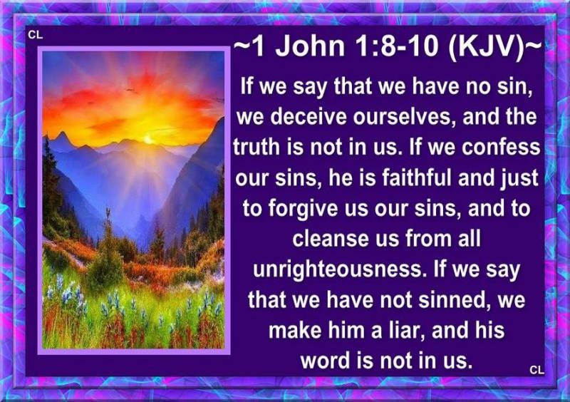 1 John 1:8-10 (KJV) If we say that we have no sin, we