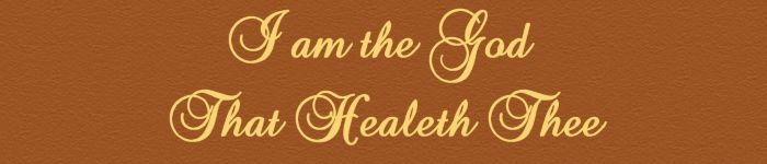 I am the God that healeth thee.....