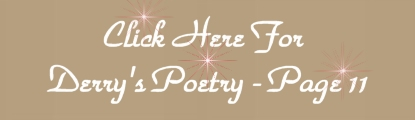 Click here for Derry's heartwarming poetry page 8...........