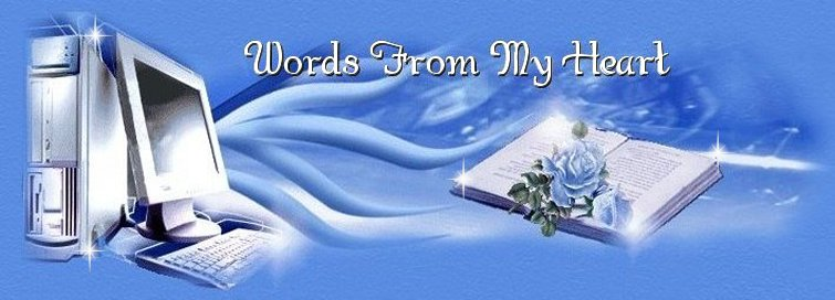 Words From My Heart  written from the heart by Derry ~aka~ Heartwhispers........