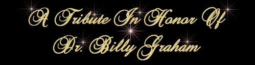 A Tribute in Honor of Dr. Billy Graham.......